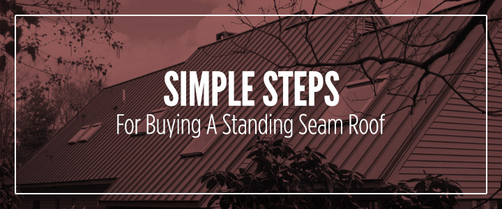 simple steps for buying a standing seam roof